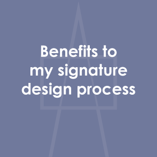 Benifits to my signature design process